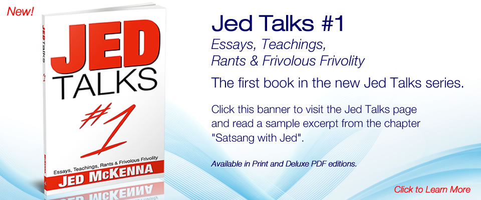 Jed Talks #1: Essays, Teachings, Rants & Frivolous Frivolity